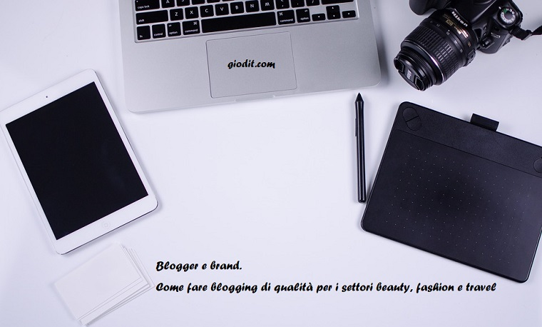 Blogger e brand. Come fare blogging di qualità per i settori beauty, fashion e travel