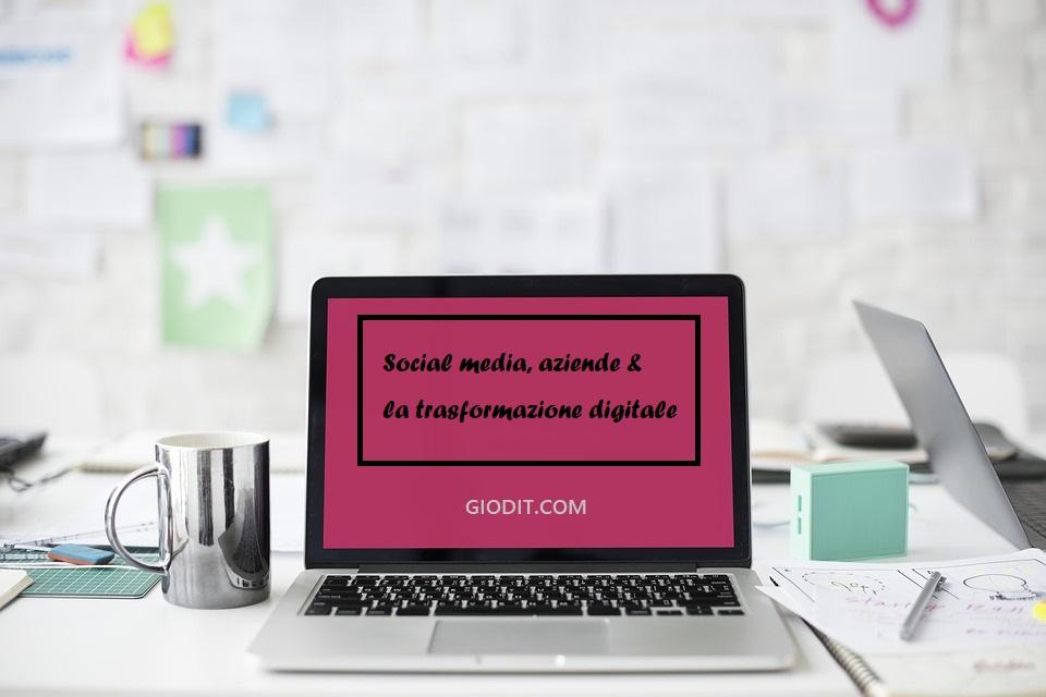 Social media, aziende & la trasformazionedigitale