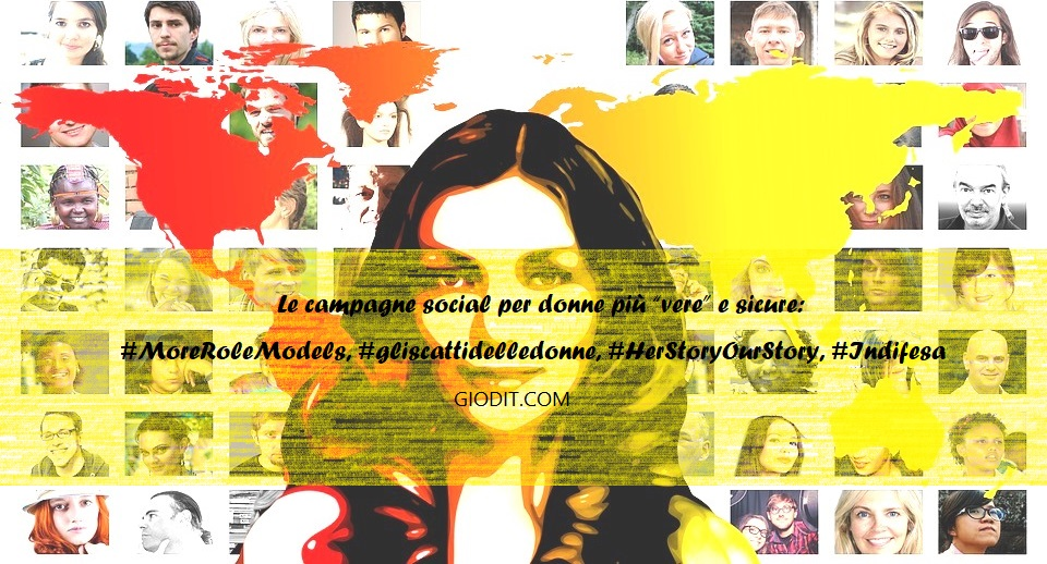 "Le campagne social per donne più ""vere"" e sicure: #MoreRoleModels, #gliscattidelledonne, #HerStoryOurStory, #Indifesa"