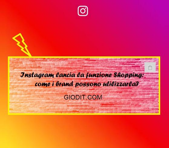Instagram lancia la funzione Shopping: come i brand possonoutilizzarla?