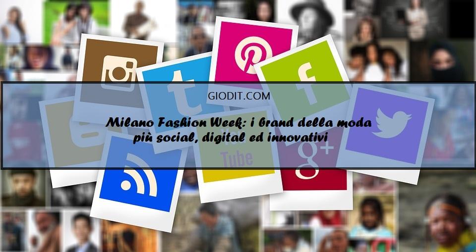 Milano Fashion Week: i brand della moda più social, digital edinnovativi