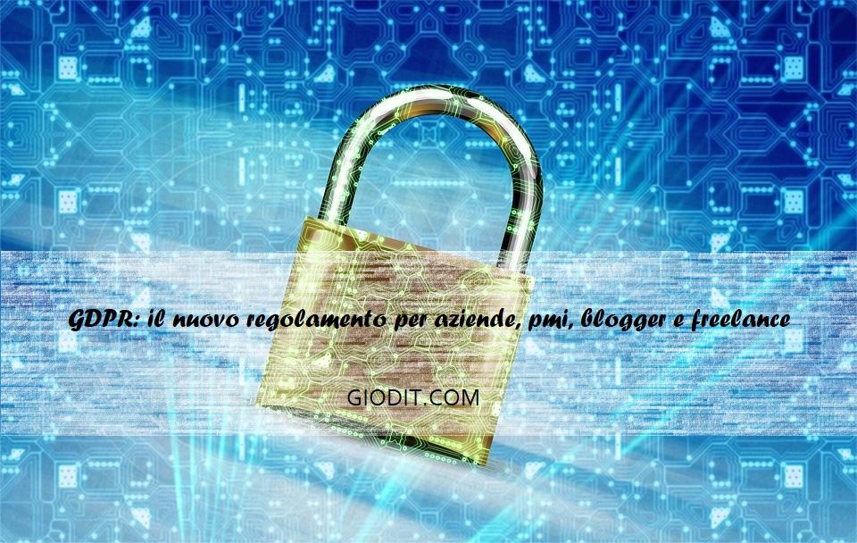 GDPR: il nuovo regolamento per aziende, pmi, blogger efreelance