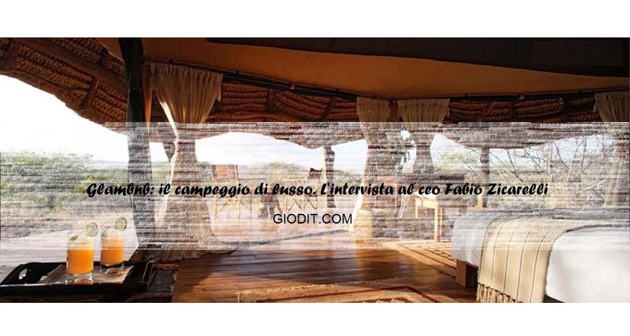 Glambnb: il campeggio di lusso. L'intervista al ceo FabioZicarelli