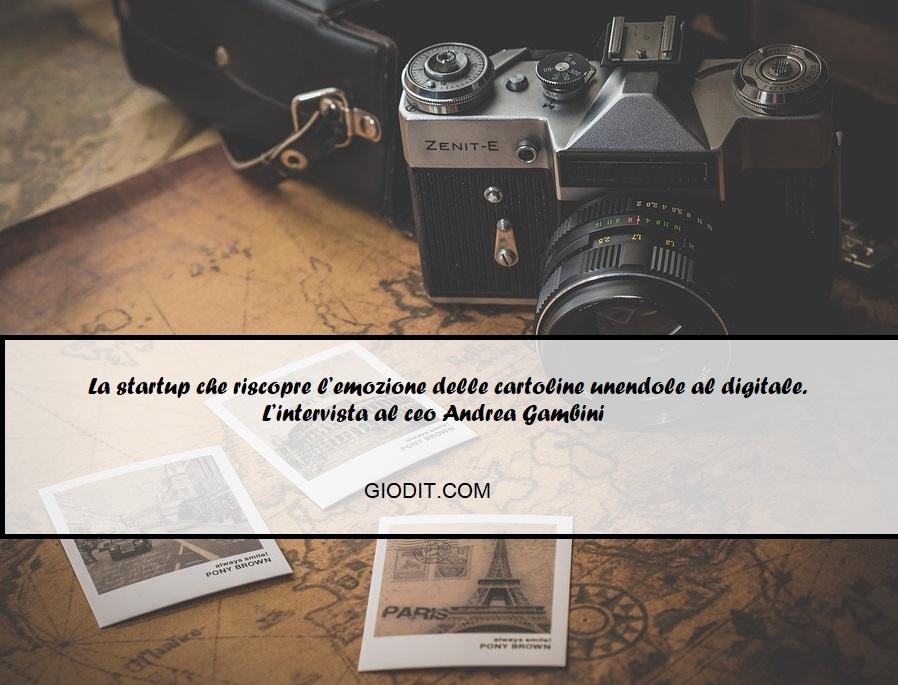 La start up che riscopre l'emozione delle cartoline unendole al digitale. L'intervista al ceo AndreaGambini