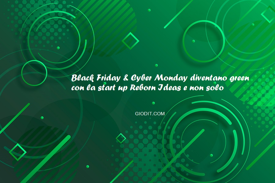 Black Friday & Cyber Monday diventano green con la start up Reborn Ideas e non solo