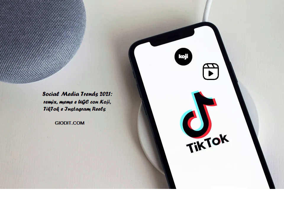 Social Media Trends 2021: remix, meme e UGC con Koji, TikTok e InstagramReels